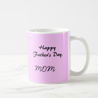 Happy Father's Day,MOM Classic White Coffee Mug