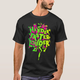 HARDER! FASTER! LOUDER! T-Shirt