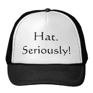 Hat. Seriously! Cap
