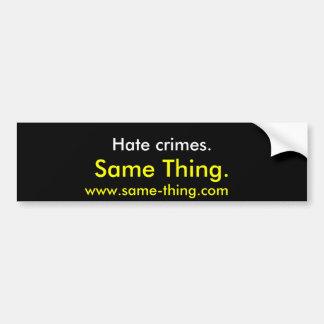 Hate crimes., Same Thing. Bumper Sticker
