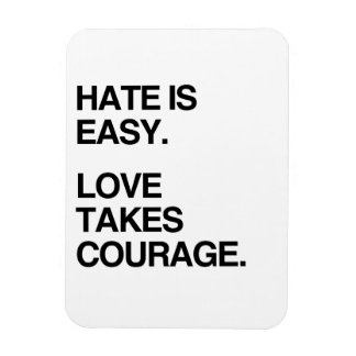 HATE IS EASY LOVE TAKES COURAGE RECTANGLE MAGNET