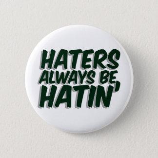 Haters Always Be Hatin 6 Cm Round Badge