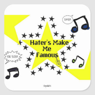 Hater's Make Me Famous Square Sticker