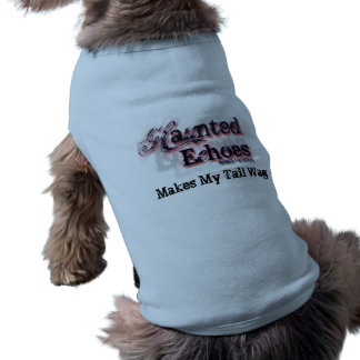 Haunted Echoes makes my tail wag pet shirt