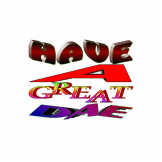 """Have a great dae"" Sculpture Cut Out"