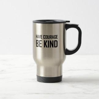 Have Courage Be Kind Travel Mug