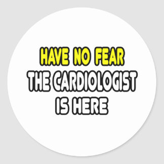 Have No Fear, The Cardiologist Is Here Round Stickers