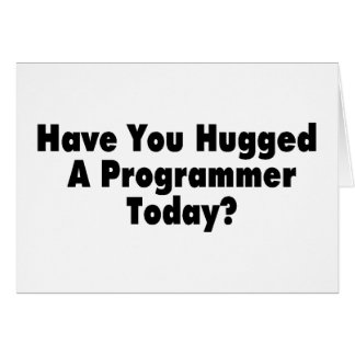 Have You Hugged A Programmer Today Card