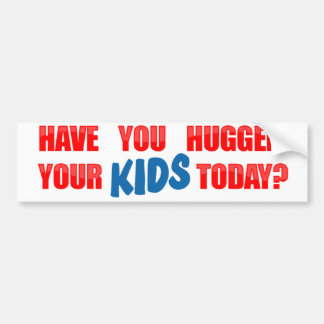 Have You Hugged Your Kids Today Bumper Stickers