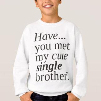 have you met my cute single brother? sweatshirt