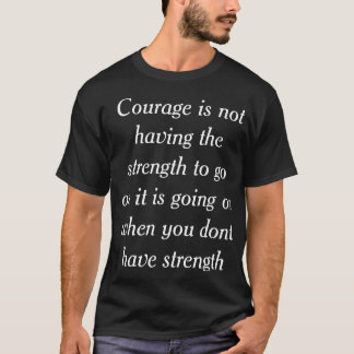 Having the courage to go on..... let's start T-Shirt