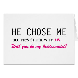 He Chose Me But He's Stuck With Us Bridesmaid Card
