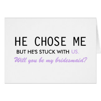 He Chose Me, But He's Stuck With Us Card