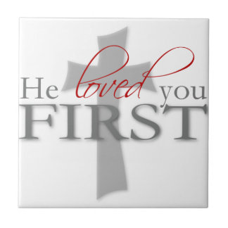 He Loved You First Small Square Tile