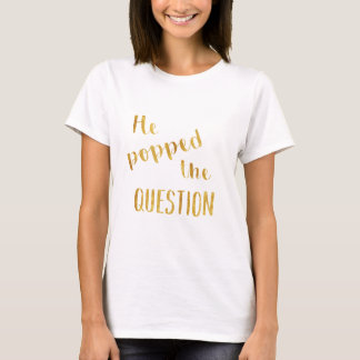 He popped the question gold foil tee