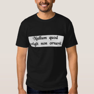 He touched none he did not adorn. shirt