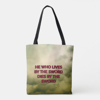 He Who Lives By The Sword Dies By The Sword Tote Bag