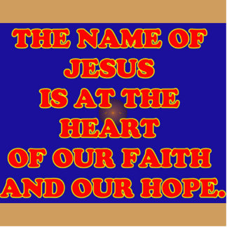 Heart of our faith and hope: The name Jesus! Standing Photo Sculpture