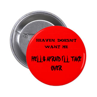 HEAVEN DOSNT WANT ME 6 CM ROUND BADGE