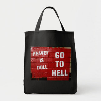 Heaven Is Dull, Go To Hell Grocery Tote Bag