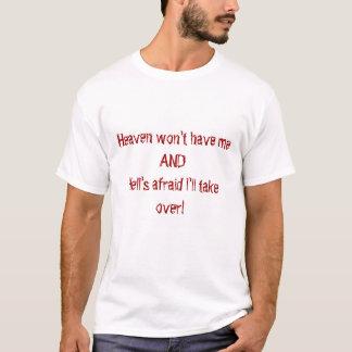 Heaven won't have meANDHell's afraid I'll take ... T-Shirt