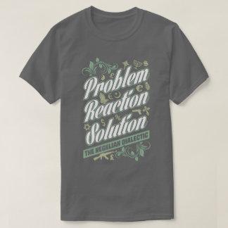 Hegelian Dialectic Problem Reaction Solution Tee