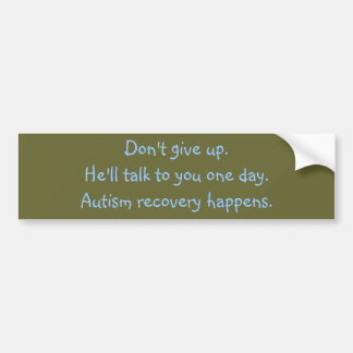 He'll talk to you one day. Autism recovery. Bumper Stickers