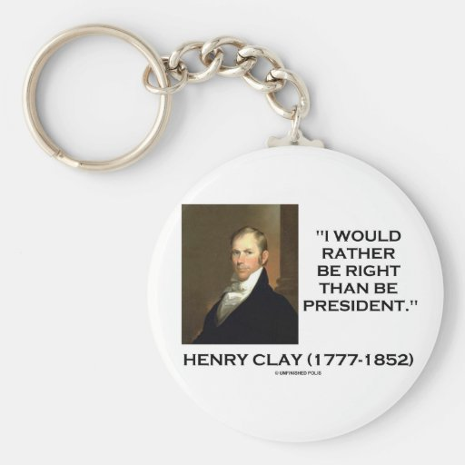 Henry Clay Would Rather Be Right Than Be President Basic Round Button Key Ring