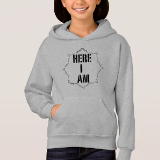 HERE I AM Hoodie for girls