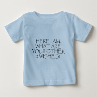 Here I Am What Are Your Other Wishes? Baby T-Shirt