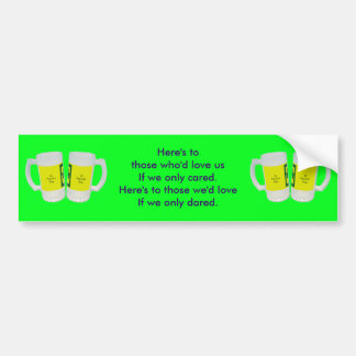 Here's to those who'd love us If we only cared. Car Bumper Sticker