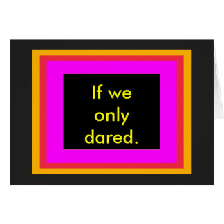 Here's to those who'd love us If we only cared. Greeting Card
