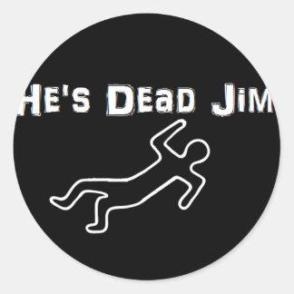 He's Dead Jim Classic Round Sticker