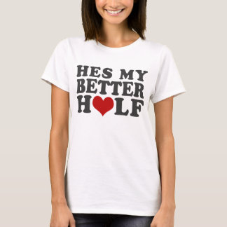 Hes My Better Half T-Shirt