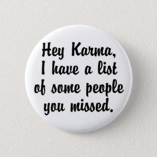Hey Karma… 6 Cm Round Badge