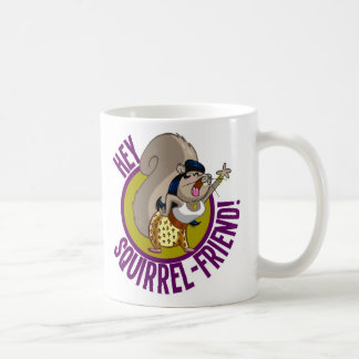 Hey Squirrel Friend! Coffee Mug