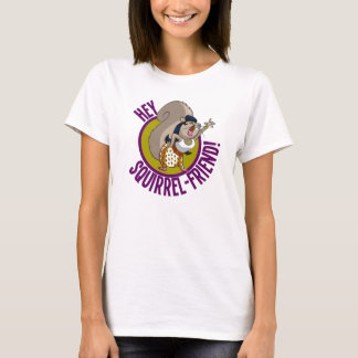 Hey Squirrel Friend! T-Shirt