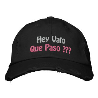 Hey Vato Que Paso ??? Embroidered Hat