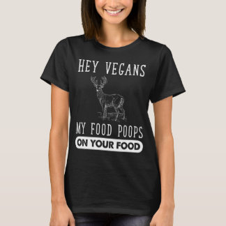 Hey vegans my food poops on your food T-Shirt