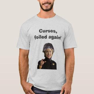 Hilary Clinton, foiled again T-Shirt