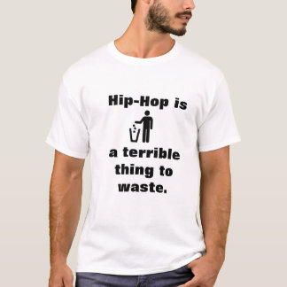 hiphop is a terrible thing to waste T-Shirt