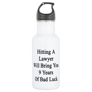 Hitting A Lawyer Will Bring You 9 Years Of Bad Luc 532 Ml Water Bottle