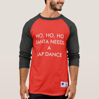 HO, HO, HO SANTA NEEDS A LAP DANCE T-SHIRT