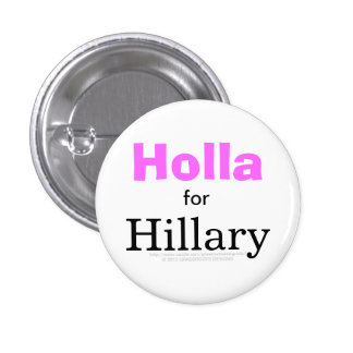 Holla for HILLARY Pin