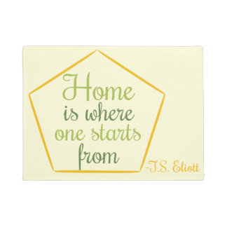 """""""Home is where one starts from"""" quote T.S. Eliott Doormat"""