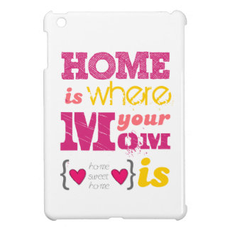 Home is where your mom is cover for the iPad mini