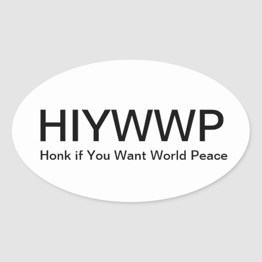 Honk if You Want World Peace Oval Stickers