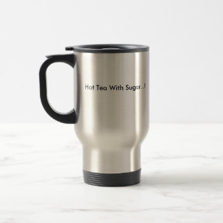 Hot  Tea  With Sugar...!, Hot Tea With Sugar...! 15 Oz Stainless Steel Travel Mug