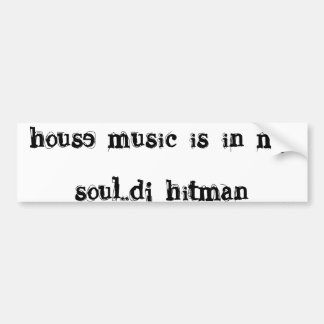 house music is in my soul..dj hitman bumper sticker
