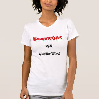 Housework Is A 4-Letter Word T Shirts